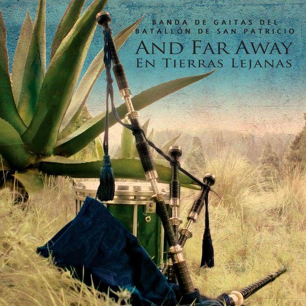 Banda de Gaitas del Batallón de San Patricio - And Far Away: En Tierras Lejanas