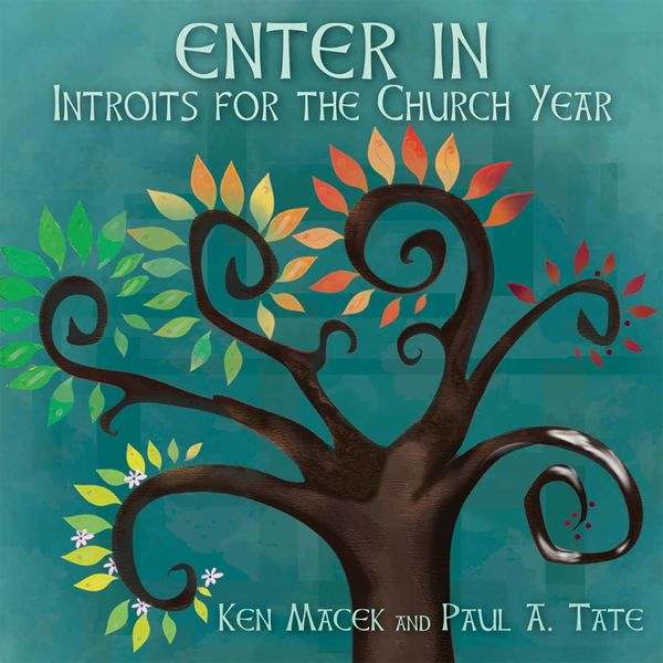 Paul A. Tate - Enter In: Introits for the Church Year