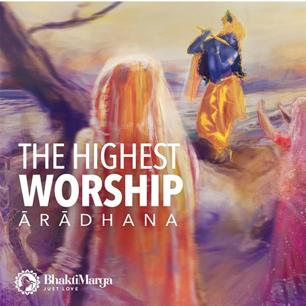 Bhakti Marga - Aradhana - The Highest Worship