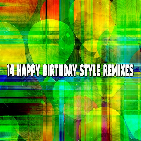 Happy Birthday - 14 Happy Birthday Style Remixes