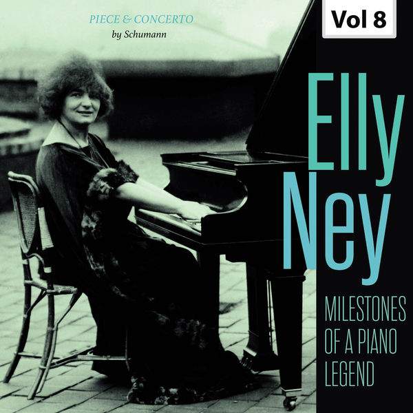 Elly Ney - Milestones of a Piano Legend: Elly Ney, Vol. 8