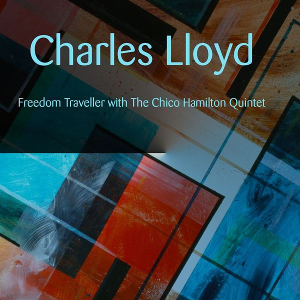Charles Lloyd - Charles Lloyd: Freedom Traveller with The Chico Hamilton Quintet