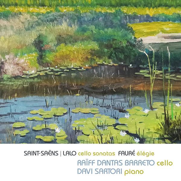Raiff Dantas Barreto - Saint-Saëns, Lalo: Cello Sonatas, Fauré: Élégie (Live)