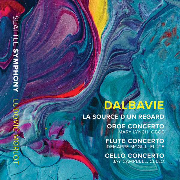 Seattle Symphony - Marc-André Dalbavie: La source d'un regard & Concertos