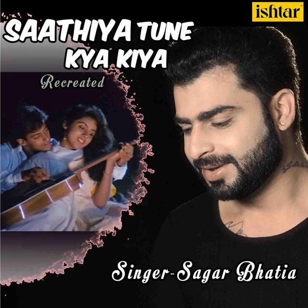 Album Saathiya Tune Kya Kiya (Recreated Version), Sagar