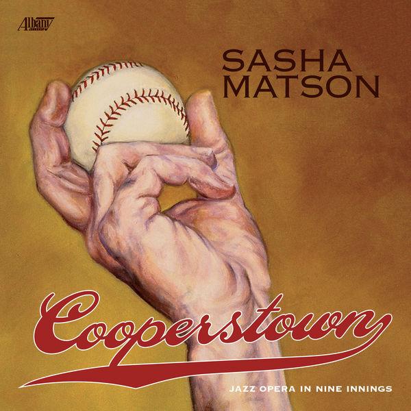Sasha Matson - Cooperstown: Jazz Opera in Nine Innings