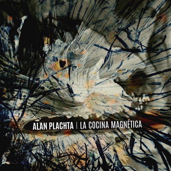 Alan Plachta & La Cocina Magnética - La Cocina Magnética