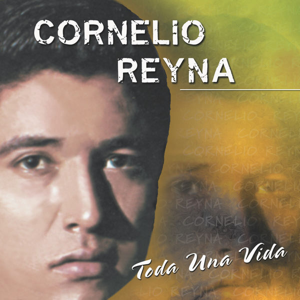 Cornelio Reyna - Toda una Vida