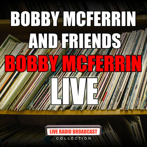 Bobby McFerrin - Bobby McFerrin and Friends