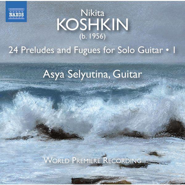 Asya Selyutina - Nikita Koshkin: 24 Preludes & Fugues, Vol. 1