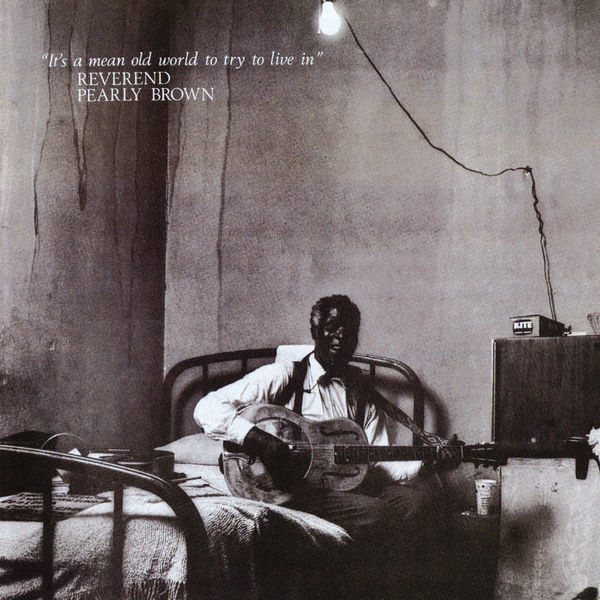 Reverend Pearly Brown - It's A Mean Old World To Try To Live In