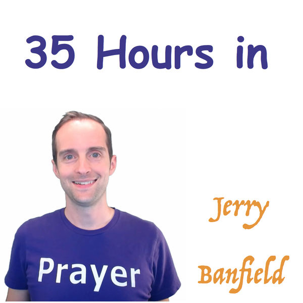 Jerry Banfield - 35 Hours in Prayer