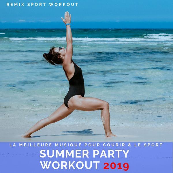 Remix Sport Workout - Summer Party Workout 2019 (La Meilleure Musique Pour Courir & Le Sport)