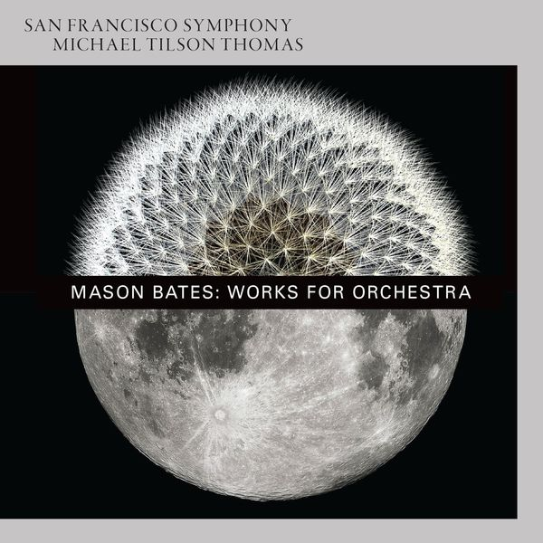 San Francisco Symphony Mason Bates: Works for Orchestra