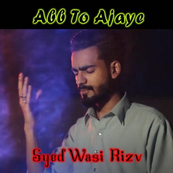 Syed Wasi Rizvi - Abb To Ajaye - Single
