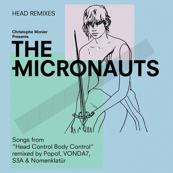 """The Micronauts - Head remixes (Songs From """"Head Control Body Control"""" Remixed By Popof, Vonda7, S3A & Nomenklatür)"""