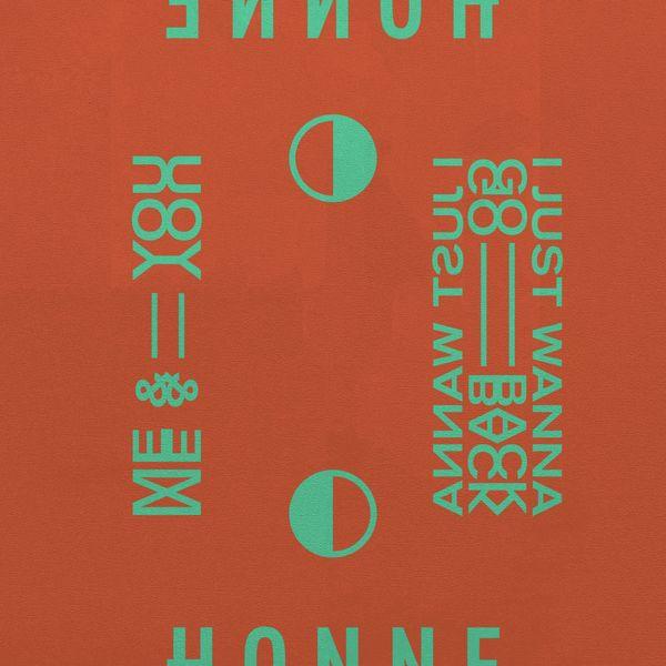 Honne Me & You ◑ / I Just Wanna Go Back ◐