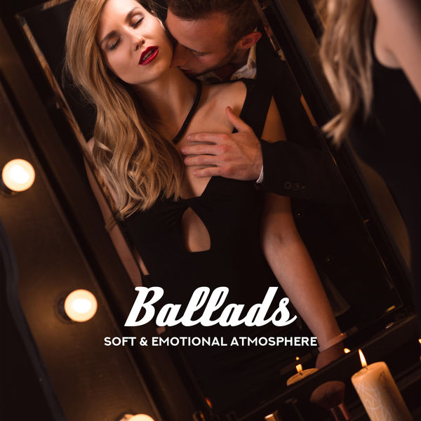 Various Artists - Ballads - Soft & Emotional Atmosphere: Great for Setting Romantic Moods
