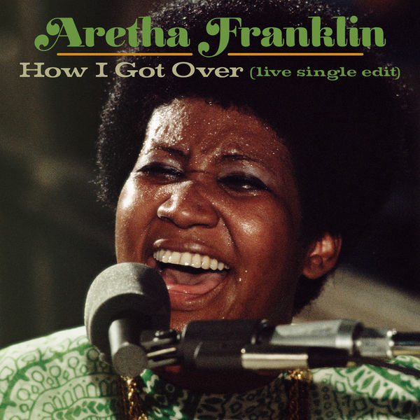 Aretha Franklin - How I Got Over (Live at New Temple Missionary Baptist Church, Los Angeles, January 13, 1972) [Single Edit]