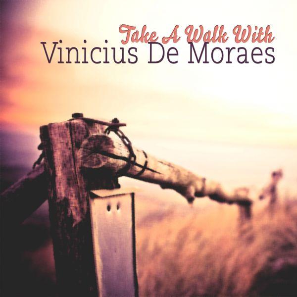 Vinicius De Moraes - Take A Walk With