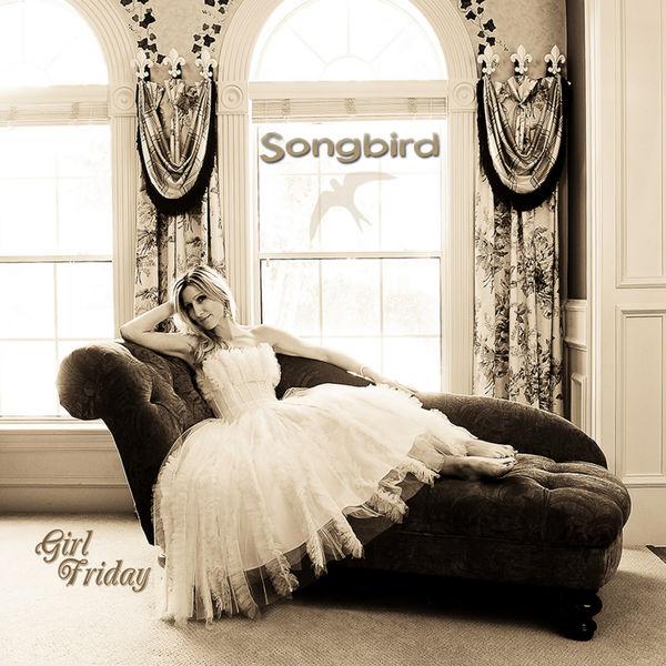 Girl Friday - Songbird