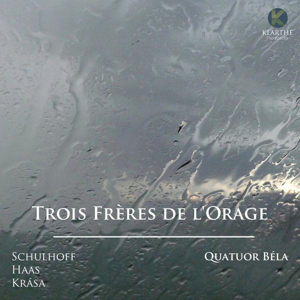 Quatuor Béla - Trois Frères de l'Orage (Schulhoff, Haas, Krása)