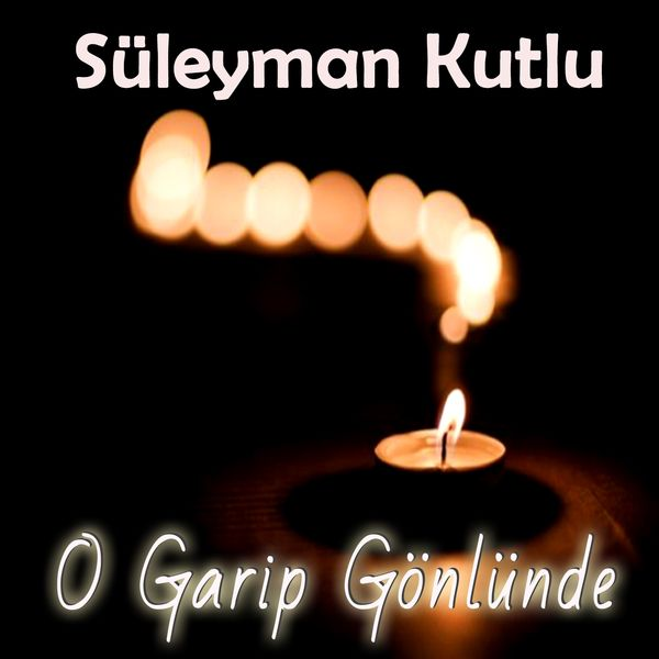 Süleyman Kutlu - O Garip Gönlünde