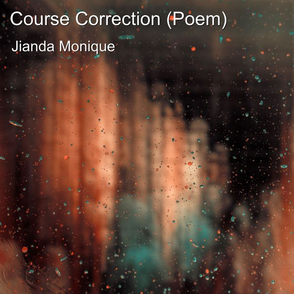Jianda Monique - Course Correction (Poem)
