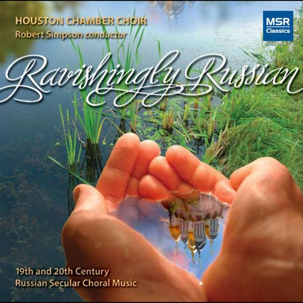 Houston Chamber Choir Ravishingly Russian
