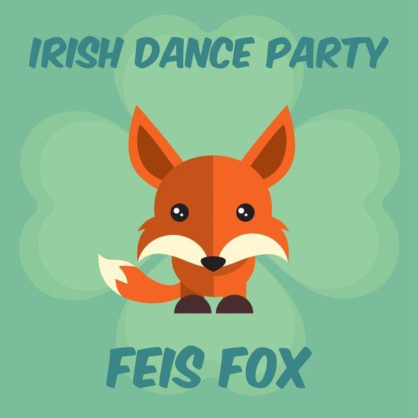 Feis Fox - Irish Dance Party