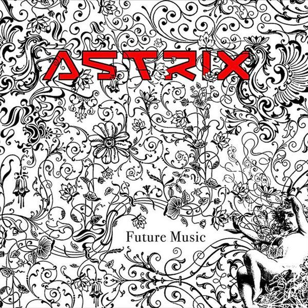 Astrix - Future Music