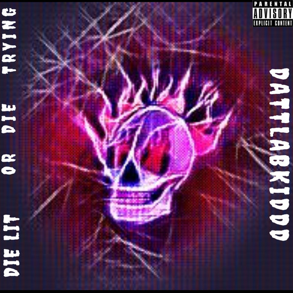 Album Die Lit Or Die Trying Dattlabkiddd Qobuz Download And Streaming In High Quality