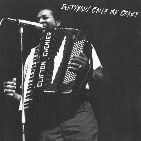 Clifton Chenier - Everybody Calls Me Crazy