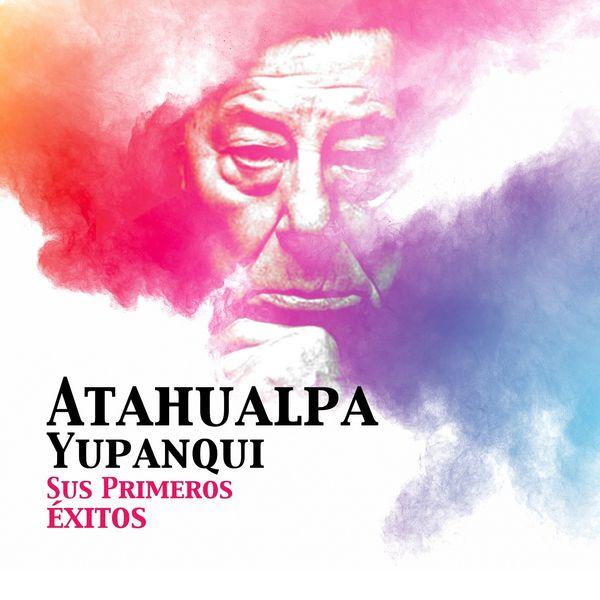 Atahualpa Yupanqui - Atahualpa Yupanqui / Sus Primeros Éxitos -
