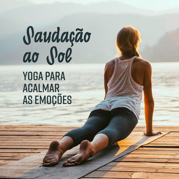 Natureza Musica Bem-Estar Academia - Saudação ao Sol – Yoga para Acalmar as Emoções, Aumentar a Concentração e Estabilidade Mental. Maior Disposição, Vitalidade e Equilíbrio