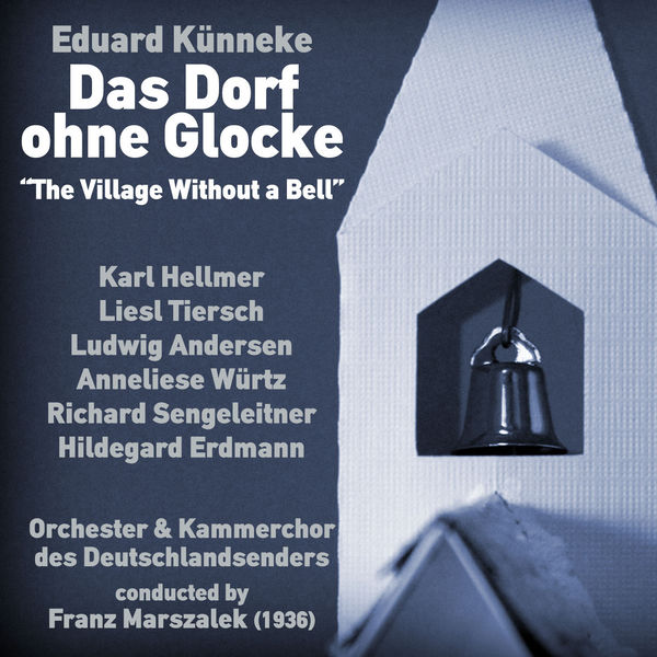 Eduard Künneke - Eduard Künneke: Das Dorf ohne Glocke [The Village Without a Bell] (1936)