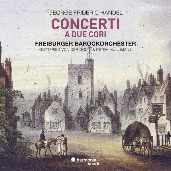 Freiburger Barockorchester - Handel : Concerti a due cori