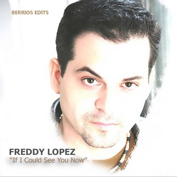 Freddy Lopez - If I Could See You Now (Berrios Edits)