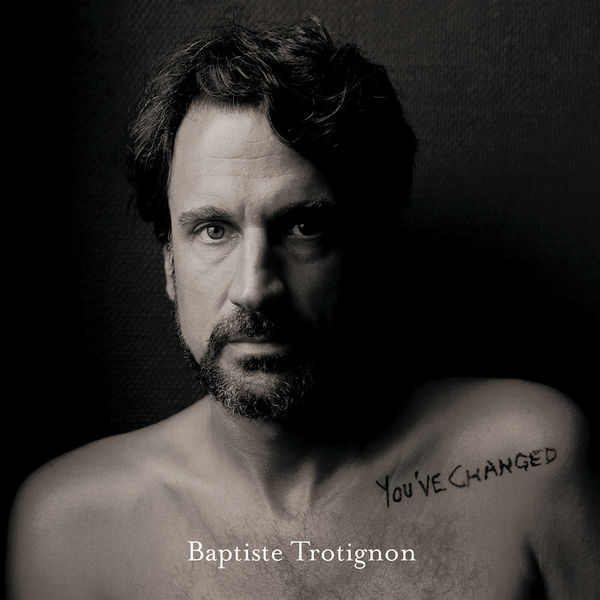 Baptiste Trotignon - You've Changed