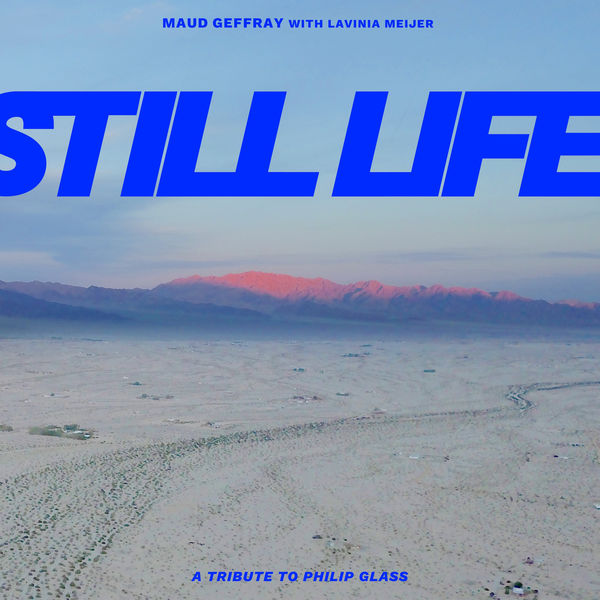 Maud Geffray - Still Life - A Tribute to Philip Glass
