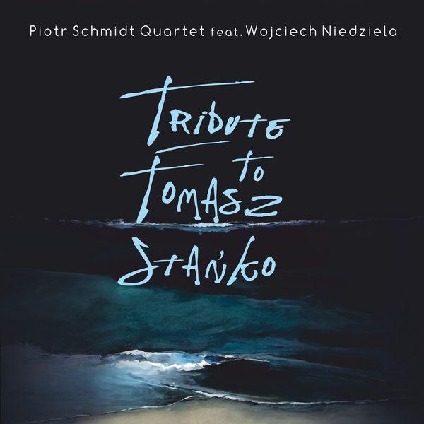Piotr Schmidt Quartet - Tribute to Tomasz Stańko (feat. Wojciech Niedziela)