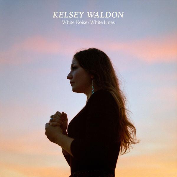 Kelsey Waldon - White Noise / White Lines