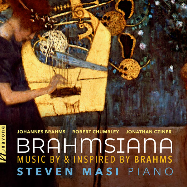 Steven Masi - Brahmsiana: Music by & Inspired by Brahms