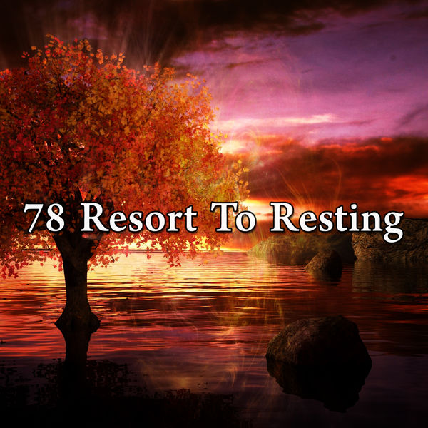 Relaxing Music Therapy - 78 Resort to Resting