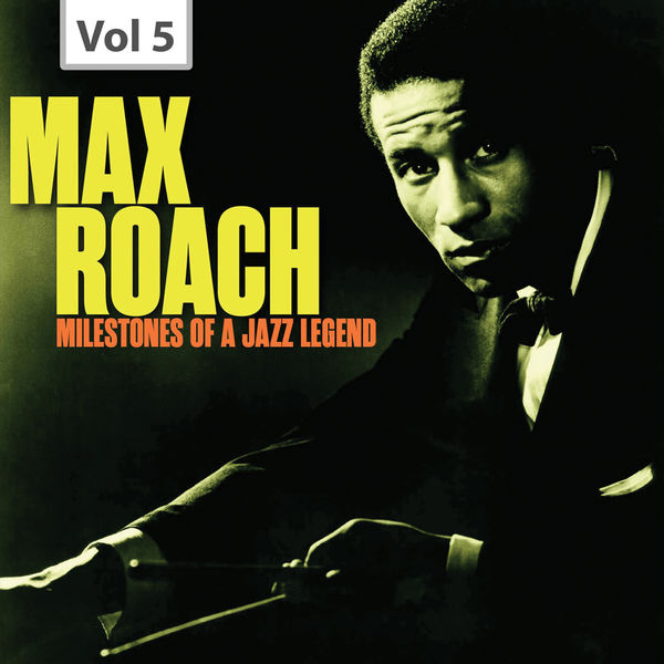 Max Roach - Milestones of a Jazz Legend - Max Roach, Vol. 5