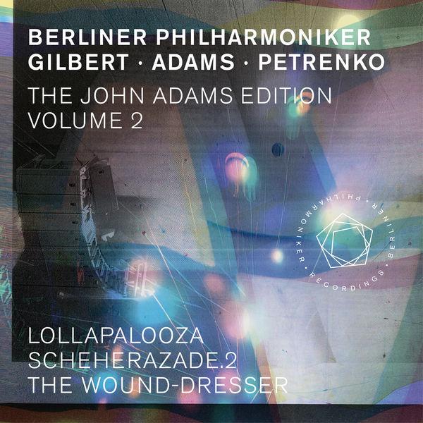 Berliner Philharmoniker - The John Adams Edition, Vol. 2: Lollapalooza, Scheherazade. 2 & The Wound-Dresser