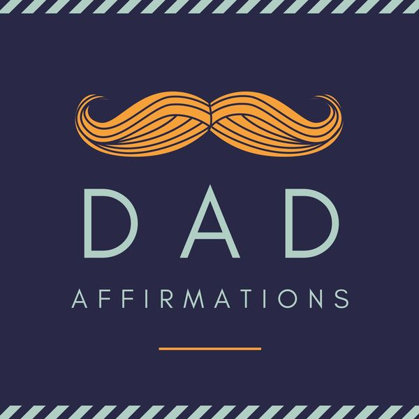 Dad Affirmations - Positive Father