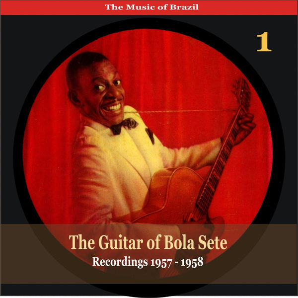 Bola Sete - The Music of Brazil / The Guitar of Bola Sete Volume 1 / Recordings 1957 - 1958