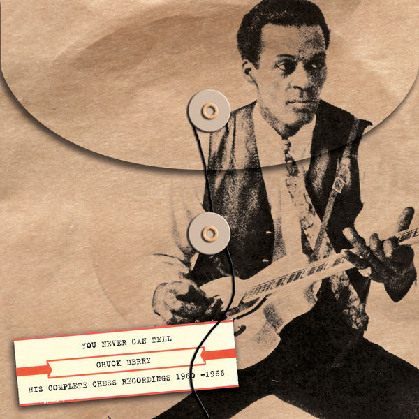Chuck Berry - You Never Can Tell: His Complete Chess Recordings 1960-1966