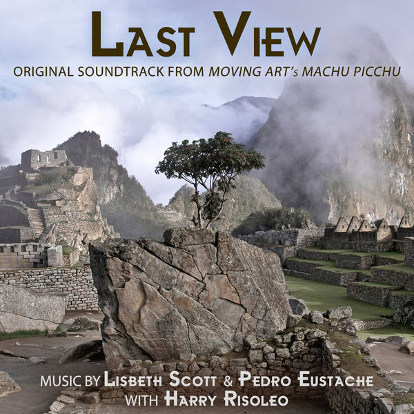 "Lisbeth Scott - Last View (Original Soundtrack from ""Moving Art's Machu Picchu"")"